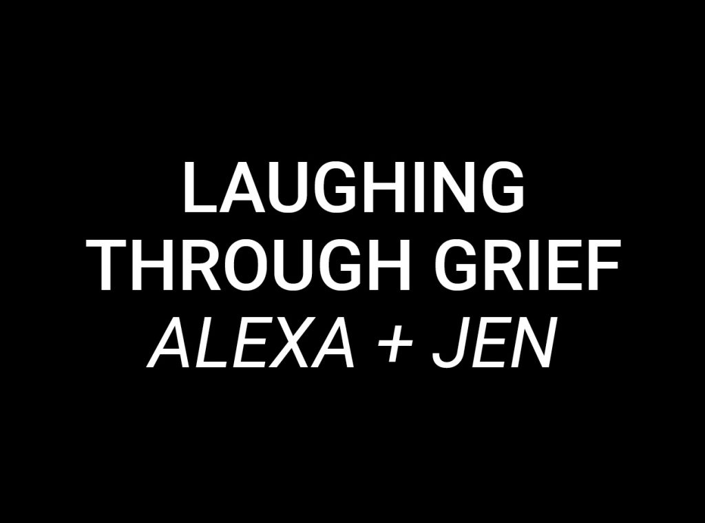 Laughing Through Grief Alex and Jen